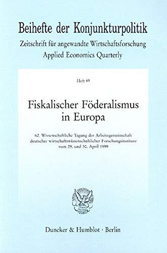 9783428099894: Fiskalischer F�deralismus in Europa: 62. Wissenschaftliche Tagung der Arbeitsgemeinschaft deutscher wirtschaftswissenschaftlicher Forschungsinstitute vom 29. und 30. April 1999
