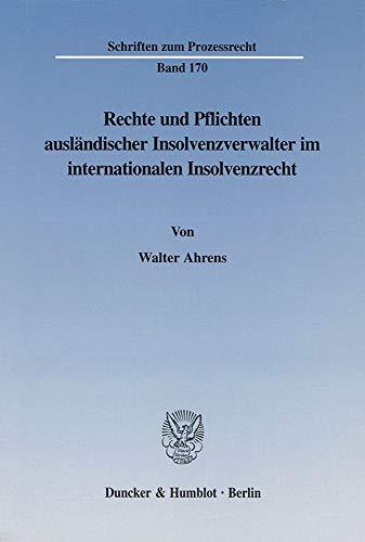 Rechte und Pflichten ausländischer Insolvenzverwalter im internationalen Insolvenzrecht: ...