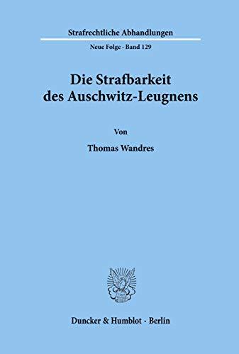 Die Strafbarkeit des Auschwitz-Leugnens: Thomas Wandres