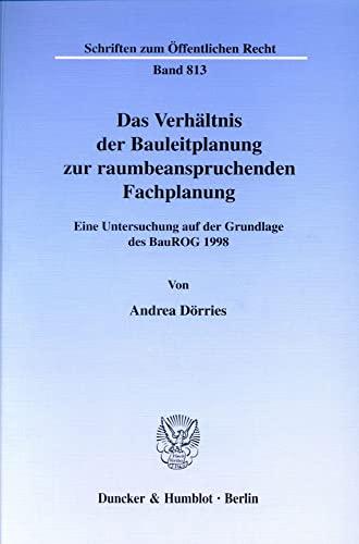 Das Verhältnis der Bauleitplanung zur raumbeanspruchenden Fachplanung: Andrea Dörries