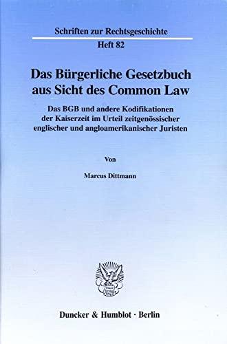 9783428101375: Das Bürgerliche Gesetzbuch aus Sicht des Common Law: Das BGB und andere Kodifikationen der Kaiserzeit im Urteil zeitgenössischer englischer und ... Juristen (Schriften zur Rechtsgeschichte)