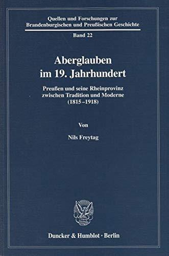9783428101580: Aberglauben im 19. Jahrhundert: Preußen und seine Rheinprovinzen zwischen Traditition und Moderne (1815-1918) (Quellen Und Forschungen Zur Brandenburgischen Und Preussischen Geschichte)