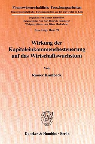 Wirkung der Kapitaleinkommensbesteuerung auf das Wirtschaftswachstum.: Rainer Kambeck
