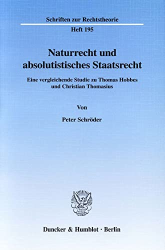 9783428101832: Naturrecht und absolutistisches Staatsrecht.: Eine vergleichende Studie zu Thomas Hobbes und Christian Thomasius.: 195 (Schriften zur Rechtstheorie)