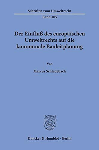 Der Einfluß des europäischen Umweltrechts auf die kommunale Bauleitplanung.: Marcus ...