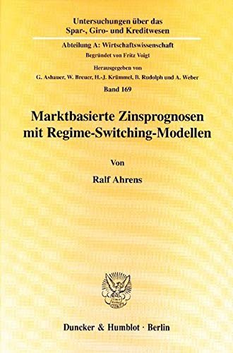 Marktbasierte Zinsprognosen mit Regime-Switching-Modellen.: Ralf Ahrens