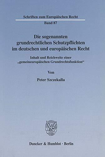 9783428102990: Die sogenannten grundrechtlichen Schutzpflichten im deutschen und europäischen Recht. Inhalt und Reichweite einer gemeineuropäischen Grundrechtsfunktion. (Schriften zum Europäischen Recht; EuR 87)