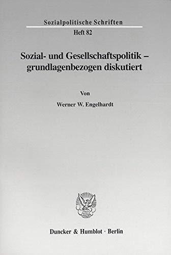 Sozial- und Gesellschaftspolitik - grundlagenbezogen diskutiert.: Werner W. Engelhardt
