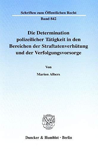 Die Determinanten polizeilicher Tätigkeit in den Bereichen der Straftatenverhütung und ...