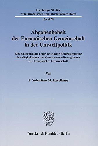Abgabenhoheit der Europäischen Gemeinschaft in der Umweltpolitik.: F. Sebastian M. Heselhaus