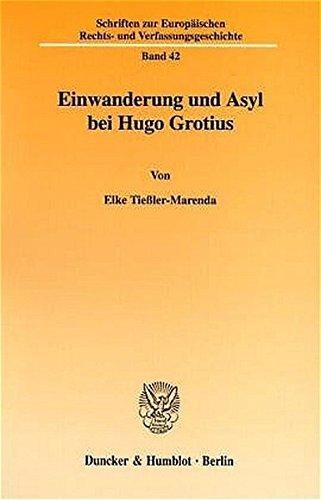 Einwanderung und Asyl bei Hugo Grotius.: Elke Tießler-Marenda