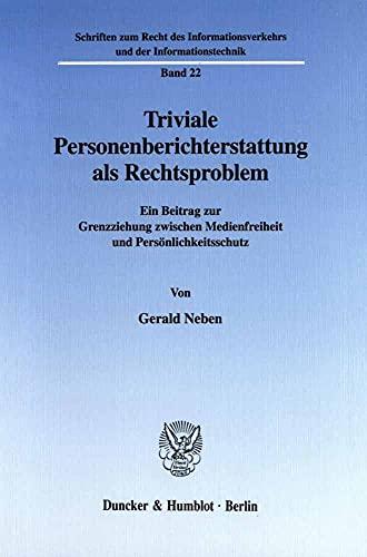 Triviale Personenberichterstattung als Rechtsproblem: Gerald Neben