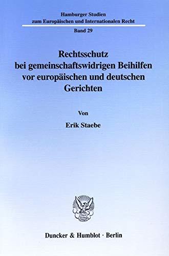 Rechtsschutz bei gemeinschaftswidrigen Beihilfen vor europäischen und deutschen Gerichten.: ...