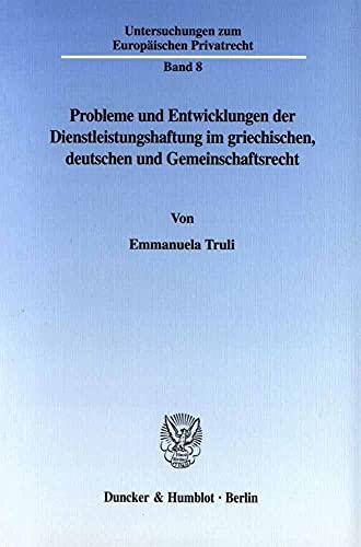 9783428104734: Probleme und Entwicklungen der Dienstleistungshaftung im griechischen, deutschen und Gemeinschaftsrecht. 316 S. (Untersuchungen zum Europäischen Privatrecht; UEP 8)