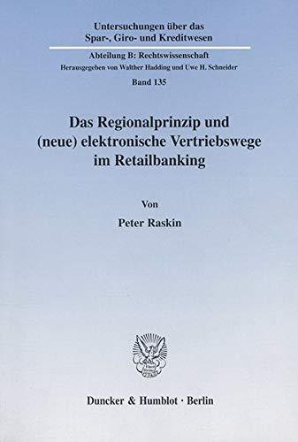 Das Regionalprinzip und (neue) elektronische Vertriebswege im Retailbanking.: Peter Raskin