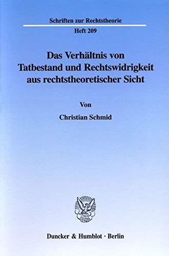 Das Verhaltnis von Tatbestand und Rechtswidrigkeit aus rechtstheoretischer Sicht: Christian Schmid