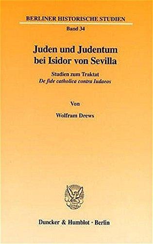 9783428105717: Juden und Judentum bei Isidor von Sevilla: Studien zum Traktat De fide catholica contra Iudaeos (Berliner historische Studien)