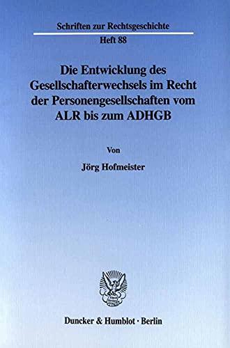 Die Entwicklung des Gesellschafterwechsels im Recht der Personengesellschaften vom ALR bis zum ...
