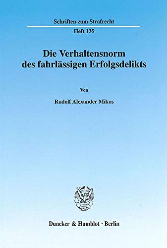 Die Verhaltensnorm des fahrlässigen Erfolgsdelikts: Rudolf Alexander Mikus