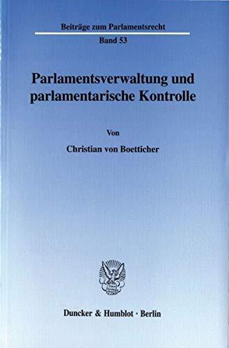 Parlamentsverwaltung und parlamentarische Kontrolle. Beiträage zum Parlamentsrecht, Band 53.: ...