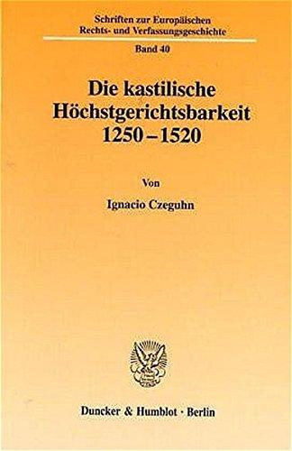 Die kastilische Höchstgerichtsbarkeit 1250 - 1520.: Ignacio Czeguhn