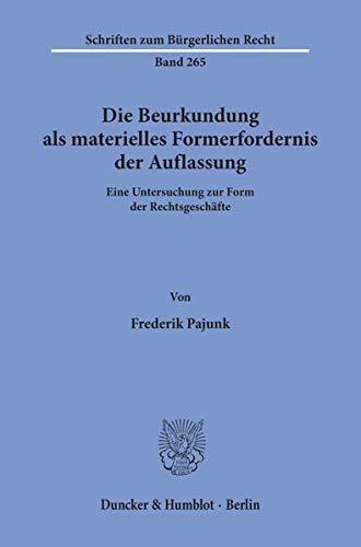 Die Beurkundung als materielles Formerfordernis der Auflassung.: Frederik Pajunk