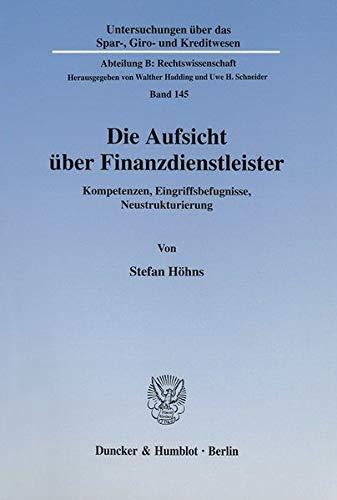 Die Aufsicht über Finanzdienstleister. Kompetenzen, Eingriffsbefugnisse, Neustrukturierung: ...