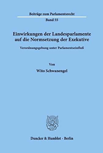 9783428107575: Einwirkungen der Landesparlamente auf die Normsetzung der Exekutive: Verordnungsgebung unter Parlamentseinfluss