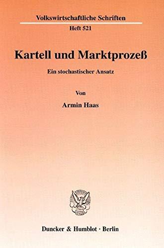Kartell und Marktprozeß.: Armin Haas