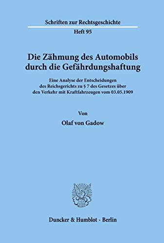 9783428107902: Die Z�hmung des Automobils durch die Gef�hrdungshaftung: Eine Analyse der Entscheidungen des Reichsgerichts zu �7 des Gesetzes �ber den Verkehr mit Kraftfahrzeugen vom 03.05.1909