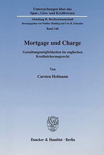 9783428108008: Mortgage und Charge. Gestaltungsmöglichkeiten im englischen Kreditsicherungsrecht. 233 S. (Untersuchungen über das Spar-, Giro- und Kreditwesen, Abt. B: Rechtswissenschaft; SGK B 146)
