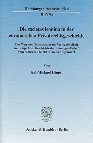 9783428108053: Die societas leonina in der europaischen Privatrechtsgeschichte: Der Weg vom Typenzwang zur Vertragsfreiheit am Beispiel der Geschichte der Lowengesellschaft vom romischen Recht bis in die Gegenwart