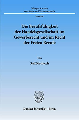 Die Berufsfähigkeit der Handelsgesellschaft im Gewerberecht und im Recht der Freien Berufe: ...