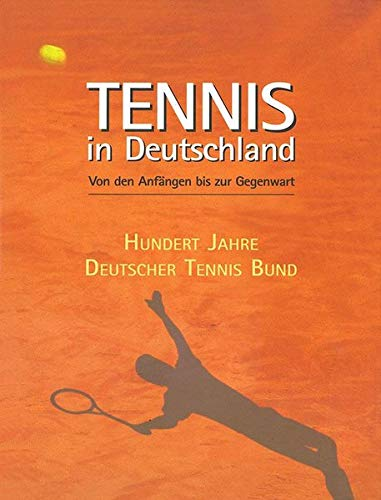 Tennis in Deutschland: Von Den Anfangen Bis: N