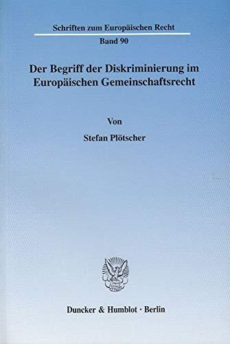 Der Begriff der Diskriminierung im Europäischen Gemeinschaftsrecht: Stefan Plötscher