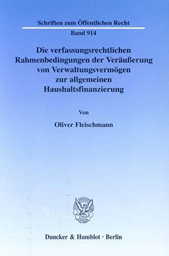 9783428108909: Die verfassungsrechtlichen Rahmenbedingungen der Ver�u�erung von Verwaltungsverm�gen zur allgemeinen Haushaltsfinanzierung: Ein Beitrag zur Frage der ... ben�tigten Staatsverm�gens