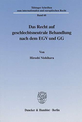 Das Recht auf geschlechtsneutrale Behandlung nach dem EGV und GG: Die Gleichberechtigung von Mann ...