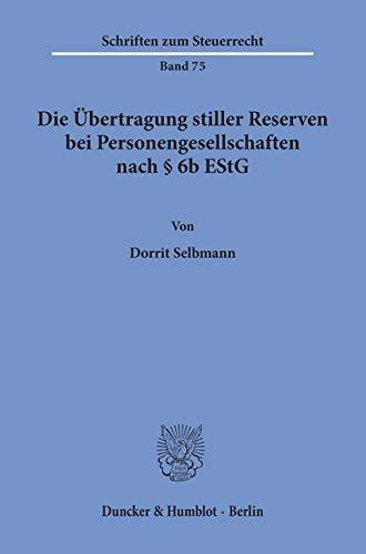Die Übertragung stiller Reserven bei Personengesellschaften nach Paragraph 6b EStG: Dorrit ...
