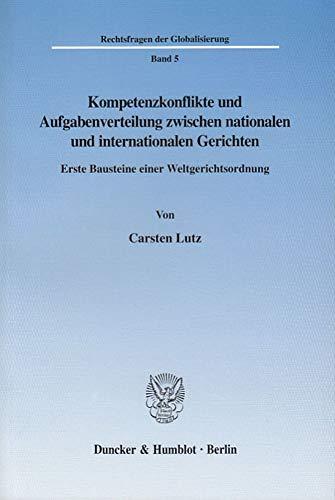 Kompetenzkonflikte und Aufgabenverteilung zwischen nationalen und internationalen Gerichten: ...