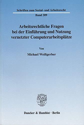 Arbeitsrechtliche Fragen bei der Einführung und Nutzung vernetzter Computerarbeitsplätze:...