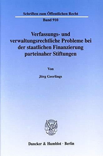 Verfassungs- und verwaltungsrechtliche Probleme bei der staatlichen Finanzierung parteinaher ...