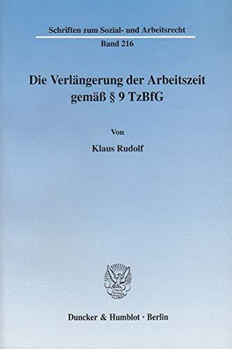 Die Verlängerung der Arbeitszeit gemäß §9 TzBfG: Klaus Rudolf