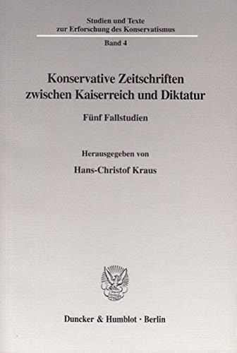 Konservative Zeitschriften zwischen Kaiserreich und Diktatur: Hans-Christof Kraus