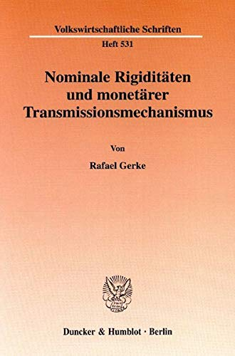 Nominale Rigiditäten und monetärer Transmissionsmechanismus.: Rafael Gerke