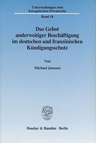 Das Gebot anderweitiger Beschäftigung im deutschen und französischen Kündigungsschutz. (Paperback):...