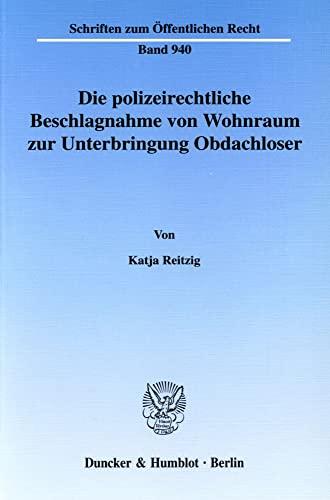 9783428110711: Die polizeirechtliche Beschlagnahme von Wohnraum zur Unterbringung Obdachloser: Zul�ssigkeit, Inhalt und Rechtsfolgen der Inanspruchnahme und ... R�umung, Kostentragungs- und Haftungsprobleme