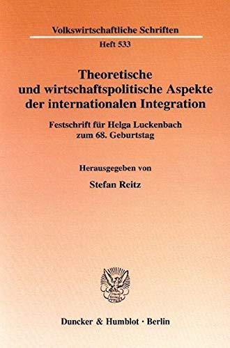 Theoretische und wirtschaftspolitische Aspekte der internationalen Integration.: Stefan Reitz