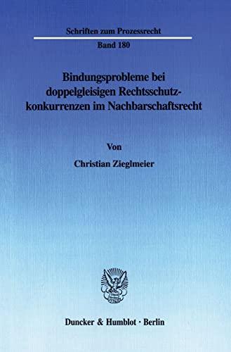Bindungsprobleme bei doppelgleisigen Rechtsschutzkonkurrenzen im Nachbarschaftsrecht: Christian ...