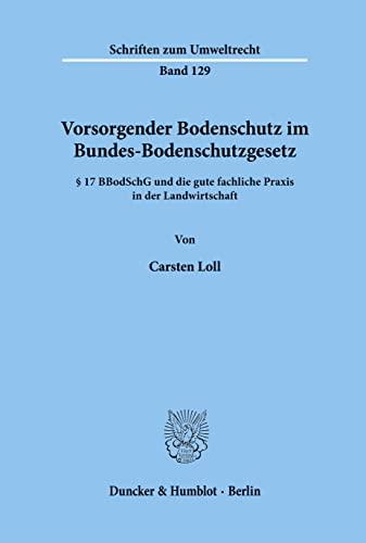 9783428111565: Vorsorgender Bodenschutz im Bundes-Bodenschutzgesetz: § 17 BBodSchG und die gute fachliche Praxis in der Landwirtschaft