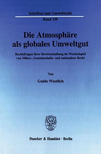 9783428111787: Die Atmosphäre als globales Umweltgut: Rechtsfragen ihrer Bewirtschaftung im Wechselspiel von Völker-, Gemeinschafts- und nationalem Recht